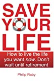 img - for Save Your Life: Don't Wait For Retirement to Enjoy Life book / textbook / text book