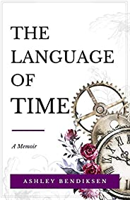 The Language of Time: A memoir on caregiving, early onset Alzheimer's, courage, and finding meaning from l
