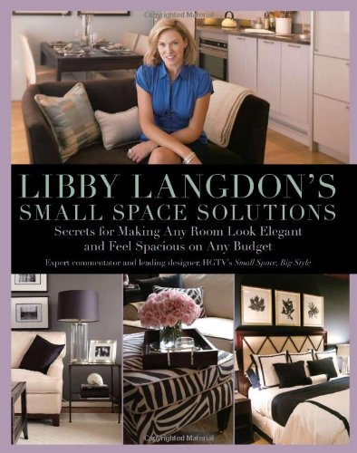 Read Online Libby Langdon's Small Space Solutions: Secrets For Making Any Room Look Elegant And Feel Spacious On Any Budget ebook