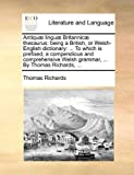 Antiquæ Linguæ Britannicæ Thesaurus, Thomas Richards, 1140796275
