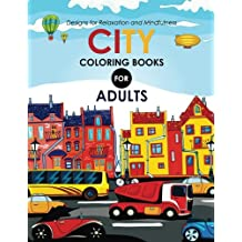 City Coloring books for adults: A Coloring Book of Amazing Buildings Real and Imagined
