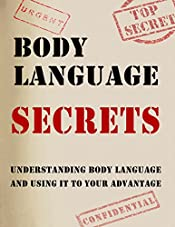 Body Language Secrets: Understanding Body Language And Using Body Language To Your Advantage