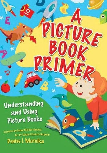 A Picture Book Primer: Understanding and Using Picture Books by Brand: Libraries Unlimited