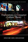 Explorations in Consumer Culture Theory (Routledge Interpretive Marketing Research), , 0415620406