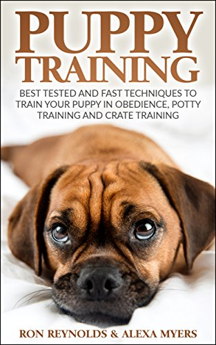 Puppy Training: Best Tested and Fast Techniques to Train Your Puppy in Obedience, Potty Training, and Crate Training!