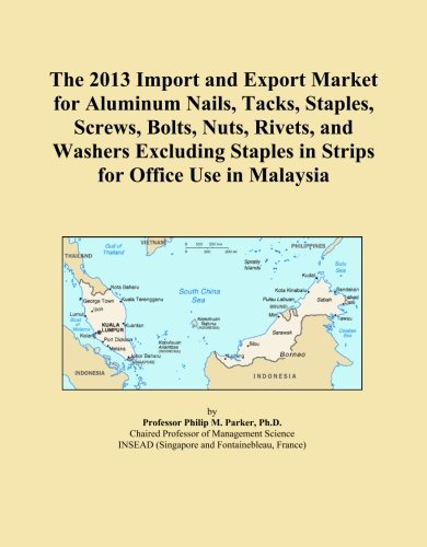 The 2013 Import and Export Market for Aluminum Nails, Tacks, Staples, Screws, Bolts, Nuts, Rivets, and Washers Excluding Staples in Strips for Office Use in Malaysia