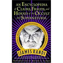 An Encyclopedia of Claims, Frauds, and Hoaxes of the Occult and Supernatural: James Randi's Decidedly Skeptical Definitions of Alternate Realities