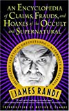An Encyclopedia of Claims, Frauds, and Hoaxes of the Occult and Supernatural, James Randi, 0312151195