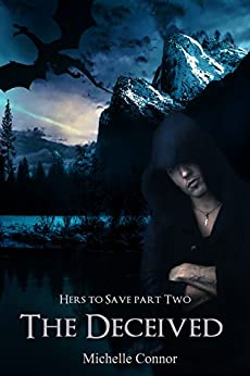 The Deceived: Novella (Hers To Save Book 2) by [Connor, Michelle]