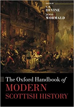 The Oxford Handbook of Modern Scottish History (Oxford Handbooks in History)