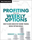 How to Earn Consistent Income Trading Weekly Option Serials (Wiley Trading)