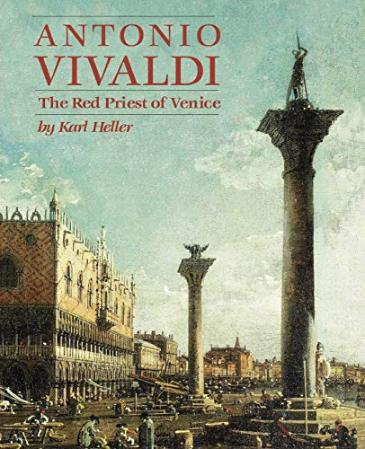 Antonio Vivaldi: The Red Priest of Venice (Amadeus) Karl Heller