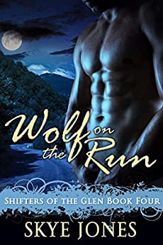 Wolf on the Run: Shifter romance (Shifters of the Glen Book 4) by [Jones, Skye]