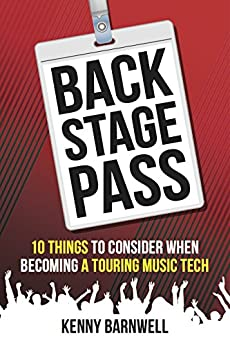 Backstage Pass: 10 Things to Consider When Becoming a Touring Music Tech by [Barnwell, Kenny]