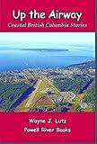 Up the Airway (Coastal British Columbia Stories Book 5)