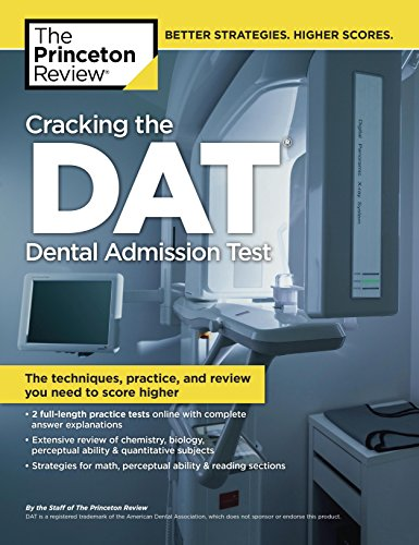 Cracking the DAT (Dental Admission Test): The Techniques, Practice, and Review You Need to Score Higher (Graduate School Test Preparation)
