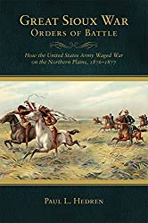 Great Sioux War Orders of Battle: How the United States Army Waged War on the Northern Plains, 1876–1877 (Frontier Military)