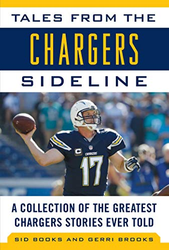 (Tales from the Chargers Sideline: A Collection of the Greatest Chargers Stories Ever Told)