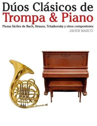 Descargar Libro Dúos Clásicos De Trompa & Piano: Piezas Fáciles De Bach, Strauss, Tchaikovsky Y Otros Compositores Javier Marcó