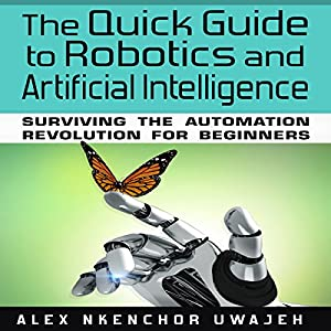 The Quick Guide to Robotics and Artificial Intelligence Audiobook