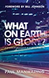 What on Earth Is Glory?, Paul Manwaring, 0768438608