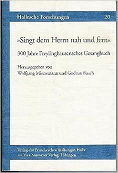 Singt Dem Herrn Nah Und Fern: 300 Jahre Freylinghausensches Gesangbuch (Hallesche Forschungen)