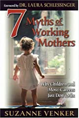 7 Myths of Working Mothers: Why Children and (Most) Careers Just Don't Mix Hardcover