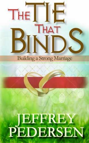 The Tie That Binds: Building a Strong Marriage