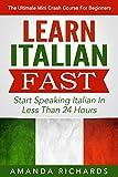 Italian: Learn Italian FAST! Start Speaking Basic Italian In Less Than 24 Hours - The Ultimate Mini Crash Course For Beginners (Italy, Italian Language, Italian for Beginners)