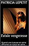 Fatale vengeresse: Quand une tueuse en série affronte un tueur en série... par Lepetit