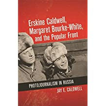 Erskine Caldwell, Margaret Bourke-White, and the Popular Front: Photojournalism in Russia