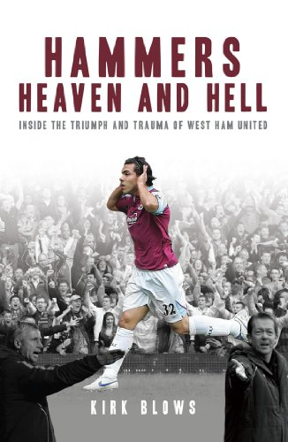 (Hammers Heaven and Hell: From Take-Off to Tévez - Two Seasons of Triumph and Trauma at West Ham United)