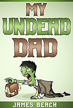 My Undead Dad by [Beach, James]