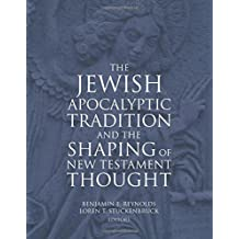 Jewish Apocalyptic Tradition, The: And the Shaping of the New Testament Thought