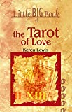 The Tarot of Love: The Secrets of Tarot Cards for Lovers (Little Big Book)