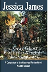 The Gray Ghost of Civil War Virginia: John Singleton Mosby: A Companion to Jessica James' Historical Fiction Novel NOBLE CAUSE (Forgotten American Heroes) (Volume 1) by Jessica James (2013-12-13)