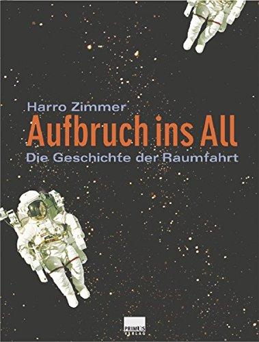 Aufbruch ins All. Die Geschichte der Raumfahrt Gebundenes Buch – Restexemplar, 1. August 2007 Harro Zimmer Primus 3896783351 Luftfahrt- / Raumfahrttechnik