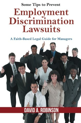 Some Tips to Prevent Employment Discrimination Lawsuits: A Faith-Based Legal Guide for Managers pdf