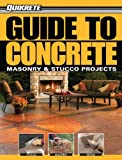 Guide to Concrete: Masonry & Stucco Projects (Quikrete)
