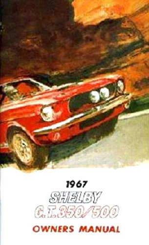 HISTORIC 1967 SHELBY MUSTANG GT 350 & GT 500 OWNERS INSTRUCTION & OPERATING MANUAL - USERS GUIDE. 67 FORD