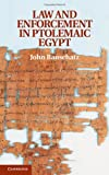 Law and Enforcement in Ptolemaic Egypt, Bauschatz, John, 1107037131
