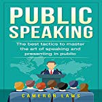 Public Speaking: The Best Tactics to Master the Art of Speaking and Presenting in Public: Social Skills, Book 4 | Cameron Laws