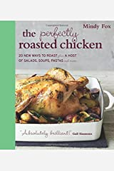 The Perfectly Roasted Chicken: 20 New Ways to Roast Plus a Host of Salads, Soups, Pastas, and More Paperback