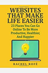 Websites That Make Life Easier: 23 Places You Can Go Online To Be More Productive, Healthier, And Happier Paperback