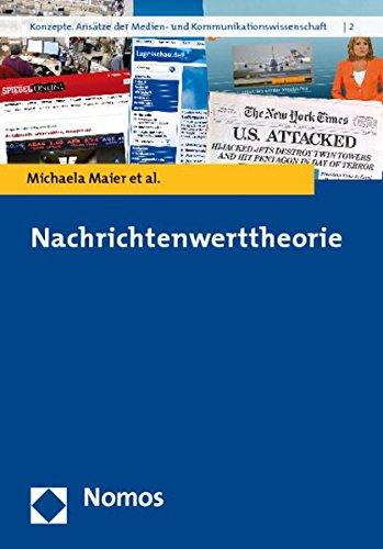 Nachrichtenwerttheorie (Konzepte. Ansatze Der Medien- Und Kommunikationswissenschaft, Band 2)
