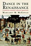 Dance in the Renaissance, Margaret M. McGowan, 0300115571