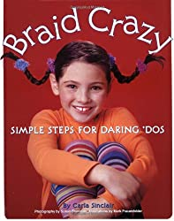 Braid Crazy: Simple Steps for Daring? Dos