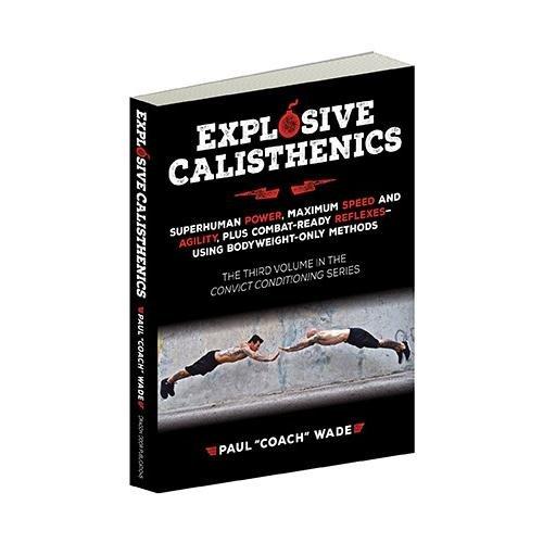 Explosive Calisthenics, Superhuman Power, Maximum Speed and Agility, Plus Combat-Ready Reflexes--Using Bodyweight-Only Methods