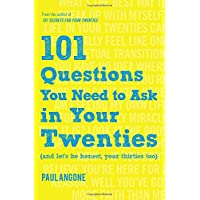 101 Questions You Need to Ask in Your Twenties: And Let's Be Honest, Your Thirties Too