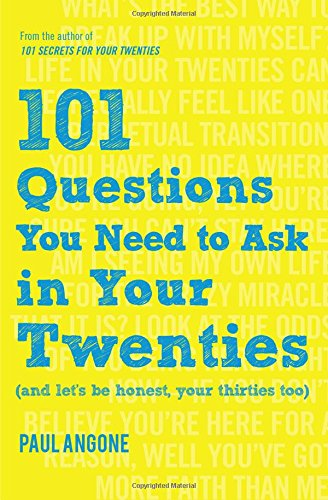 101 Questions You Need to Ask in Your Twenties: (And Let